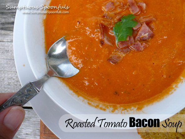 Roasted Tomato Bacon Soup ~ Sumptuous Spoonfuls #soup #recipe