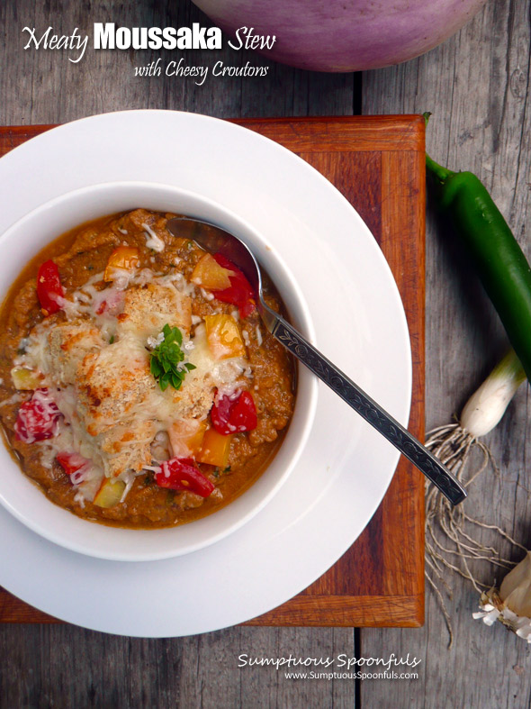 Meaty Moussaka Stew with Cheesy Croutons ~ Sumptuous Spoonfuls #Greek #Moussaka #Stew #Recipe
