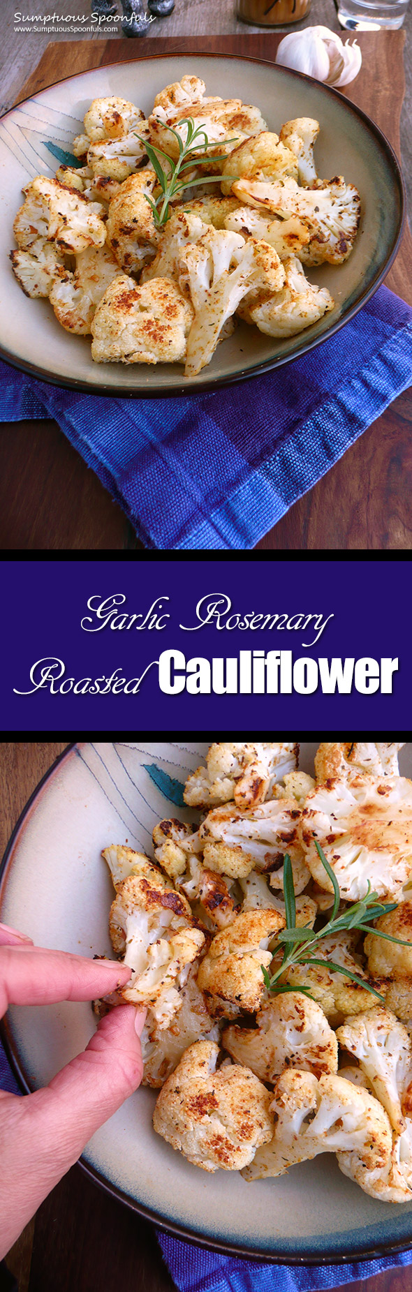 Garlic Rosemary Roasted Cauliflower ~ Sumptuous Spoonfuls #crispy #cauliflower #recipe